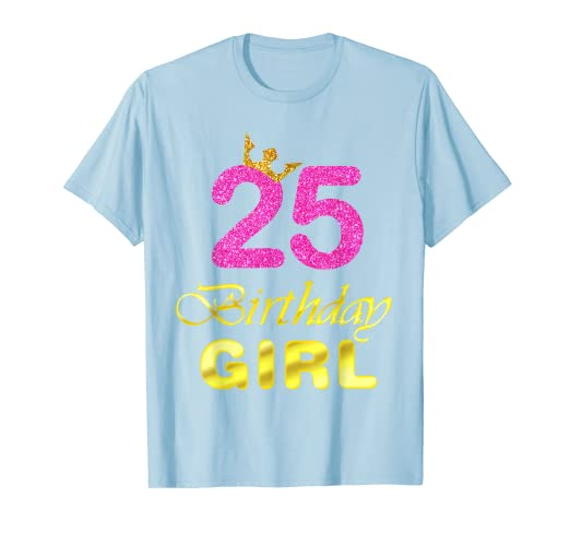 Image Unavailable Not Available For Color Gift 25 Years Old Shirt 25th Golden Birthday Girl