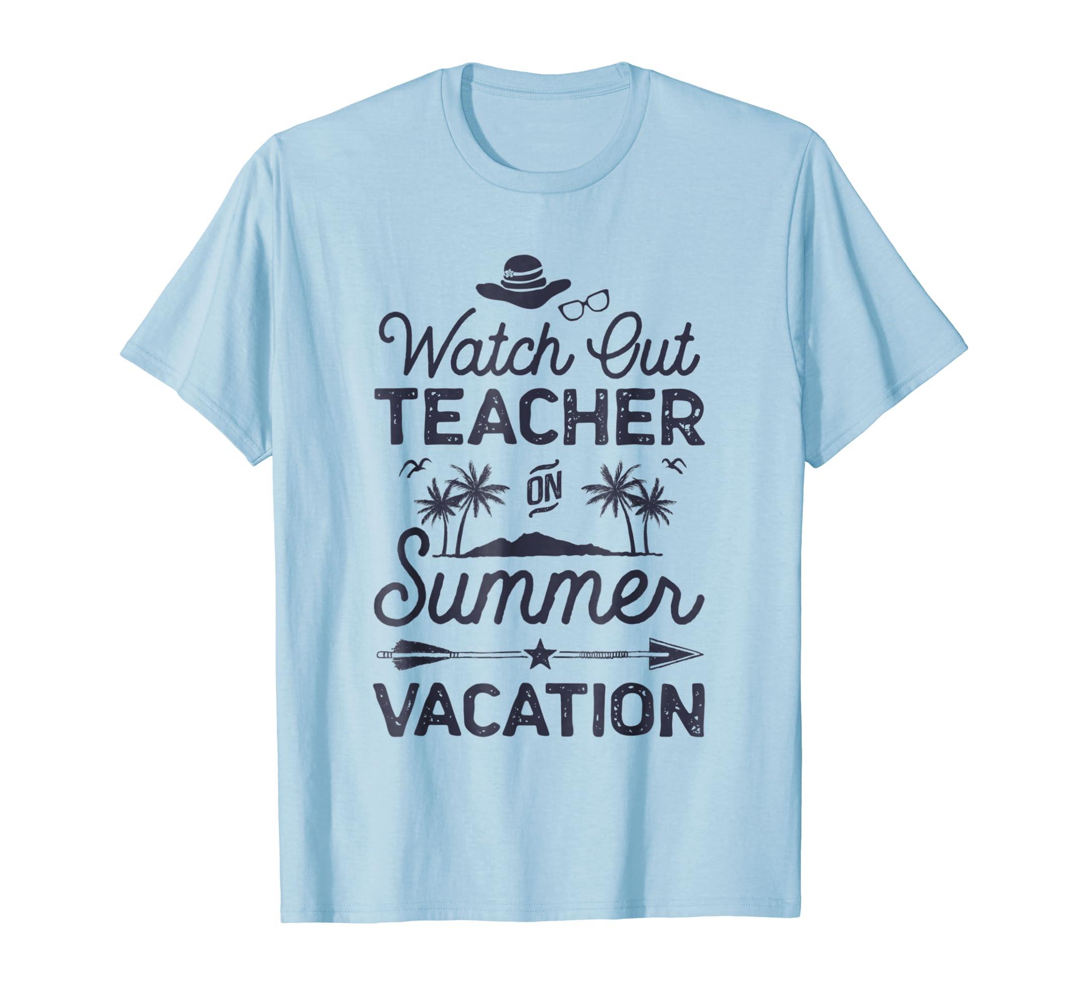 b8da147a4f29 Amazon.com  Watch Out Teacher On Summer Vacation T shirt Women Men Gifts   Clothing