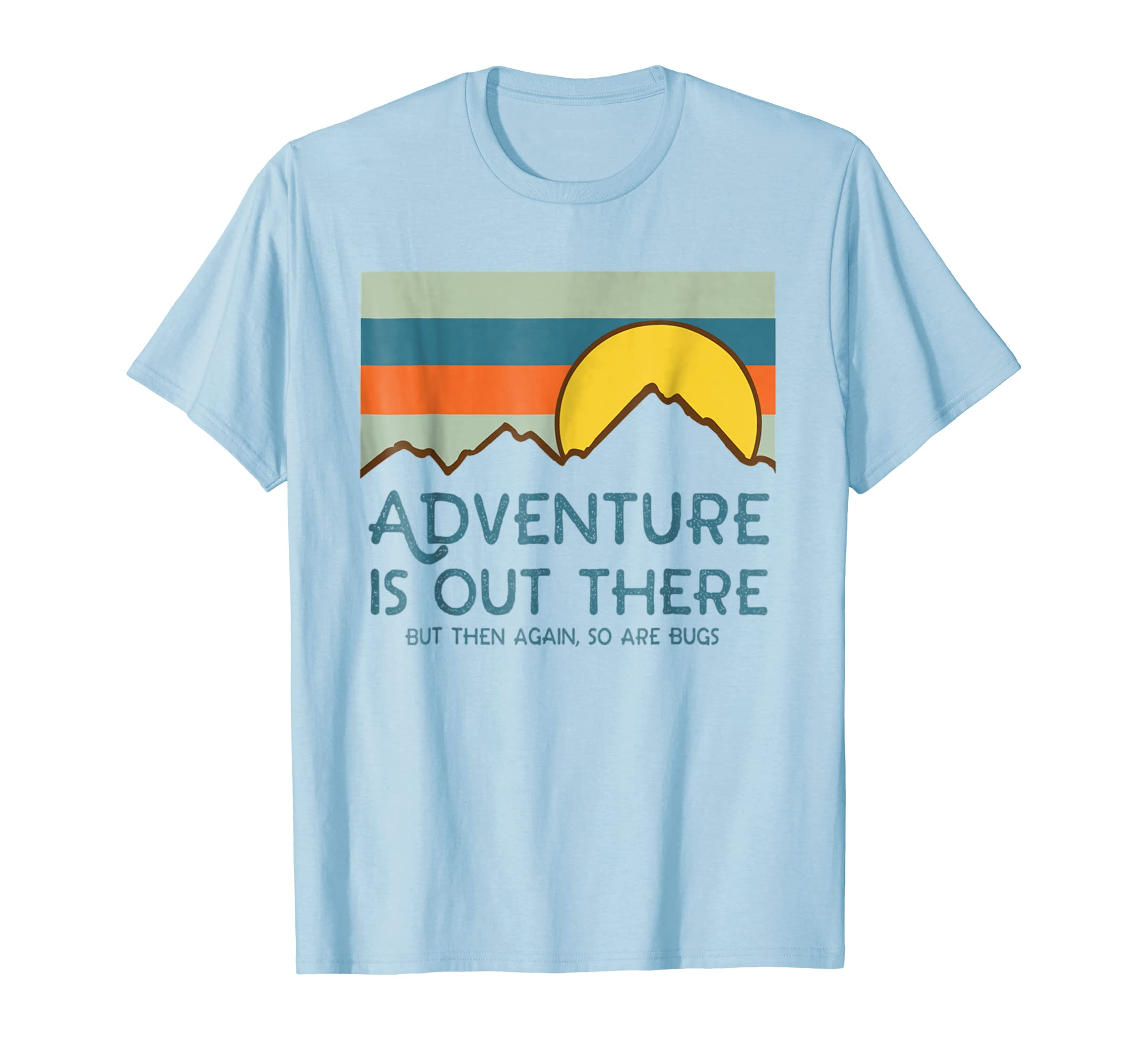 Adventure Is Out There But Then Again So Are Bugs TShirt-alottee gift