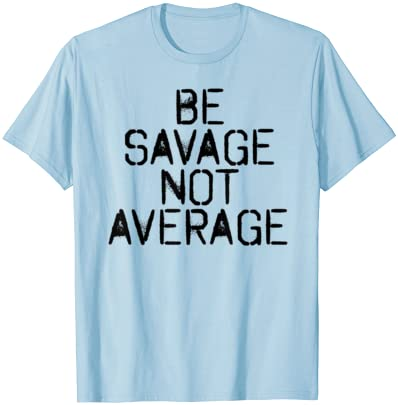 Savage Gift for Her T-Shirt Funny Tee Be Savage Not Average Graphic Tee