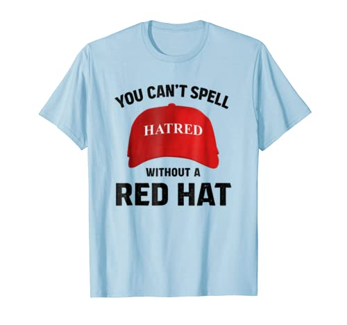 79d1e7b3835617 Amazon.com  Anti-Trump Can t Spell Hatred Without Red Hat T-Shirt  Clothing