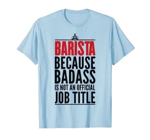 Barista Because Badass Not A Title Coffee Cafe Latte Artist T-Shirt