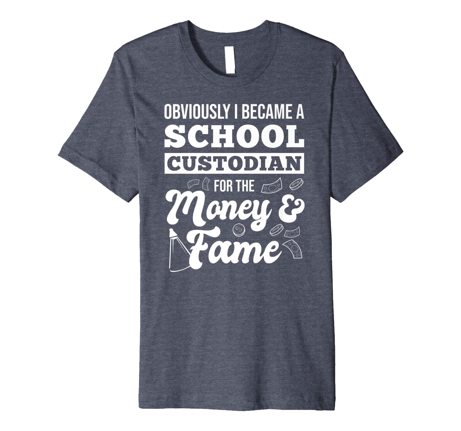 Obviously I Became A School Custodian For The Money And Fame Premium T-Shirt
