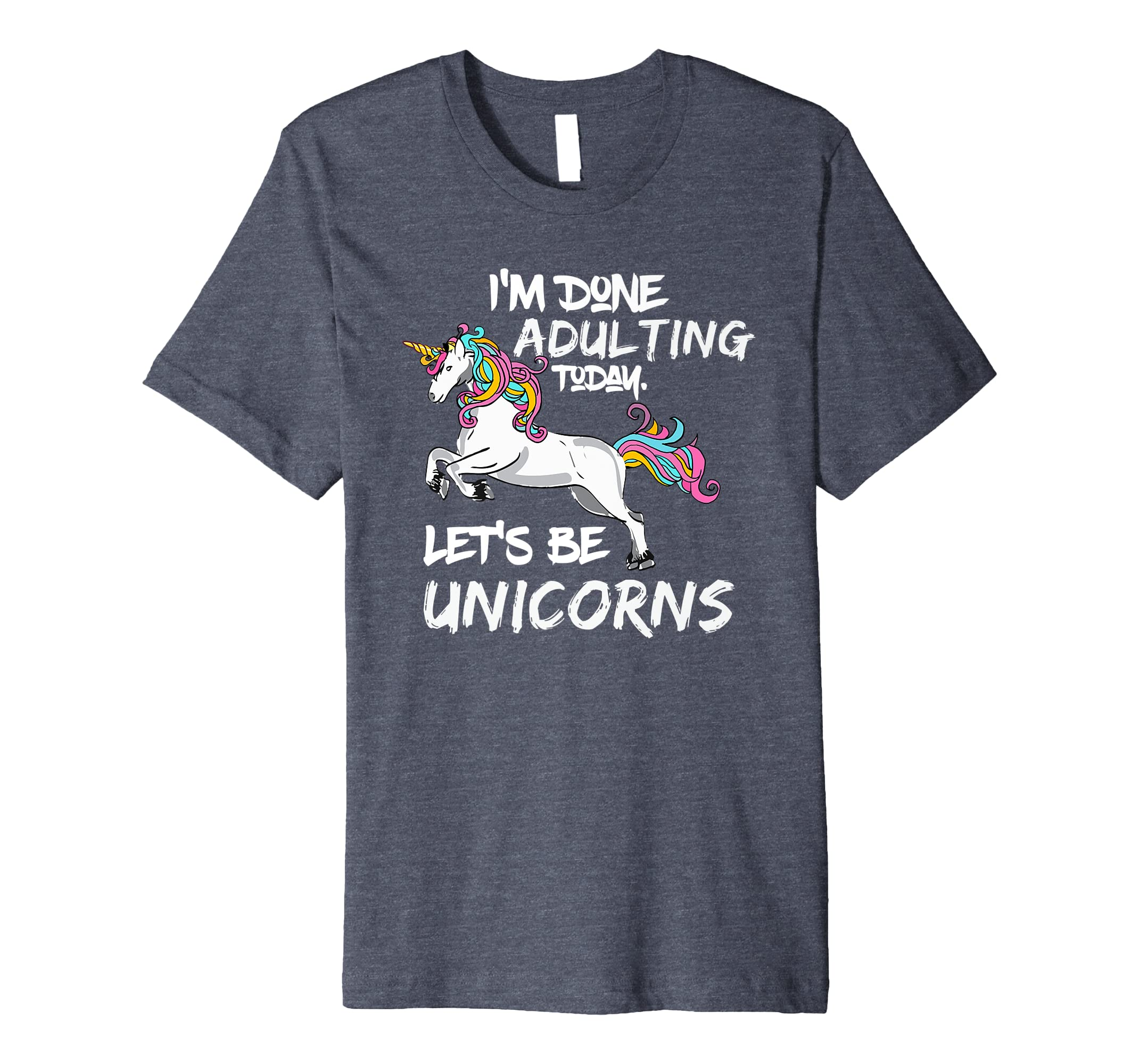 Amazon.com  I`m Done Adulting Today Let`s Be Unicorns - T-Shirt Birthday   Clothing 04a303d0471b