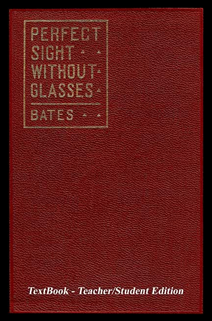 Perfect Sight Without Glasses - The Cure Of Imperfect Sight By Treatment Without Glasses - Dr. Bates Original, First Book - Natural Vision Improvement: ... - Teacher/Student Edition (English Edition)