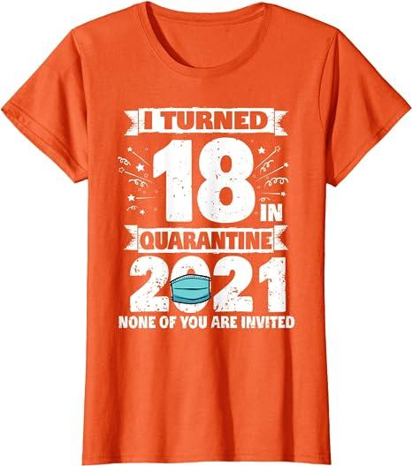I Turned 18 In Quarantine #Lockdown White T-Shirt Men Women Custom Age Colours