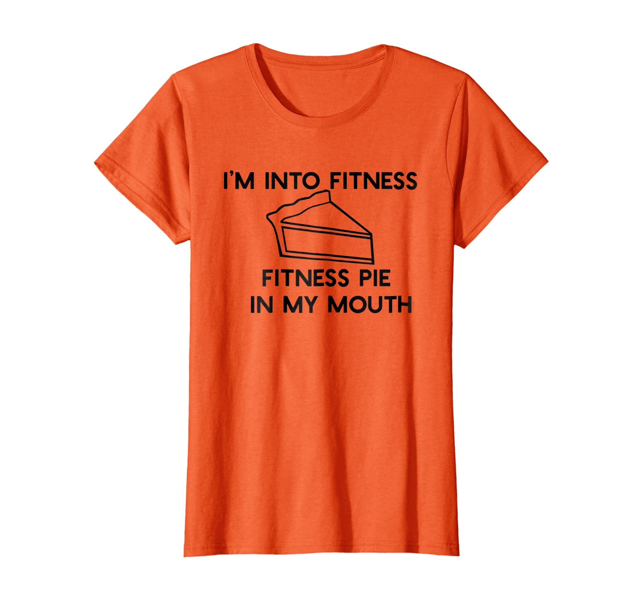 cf488cef99 Amazon.com: I'M INTO FITNESS PIE INTO MY MOUTH T-Shirt Thanksgiving Meme:  Clothing