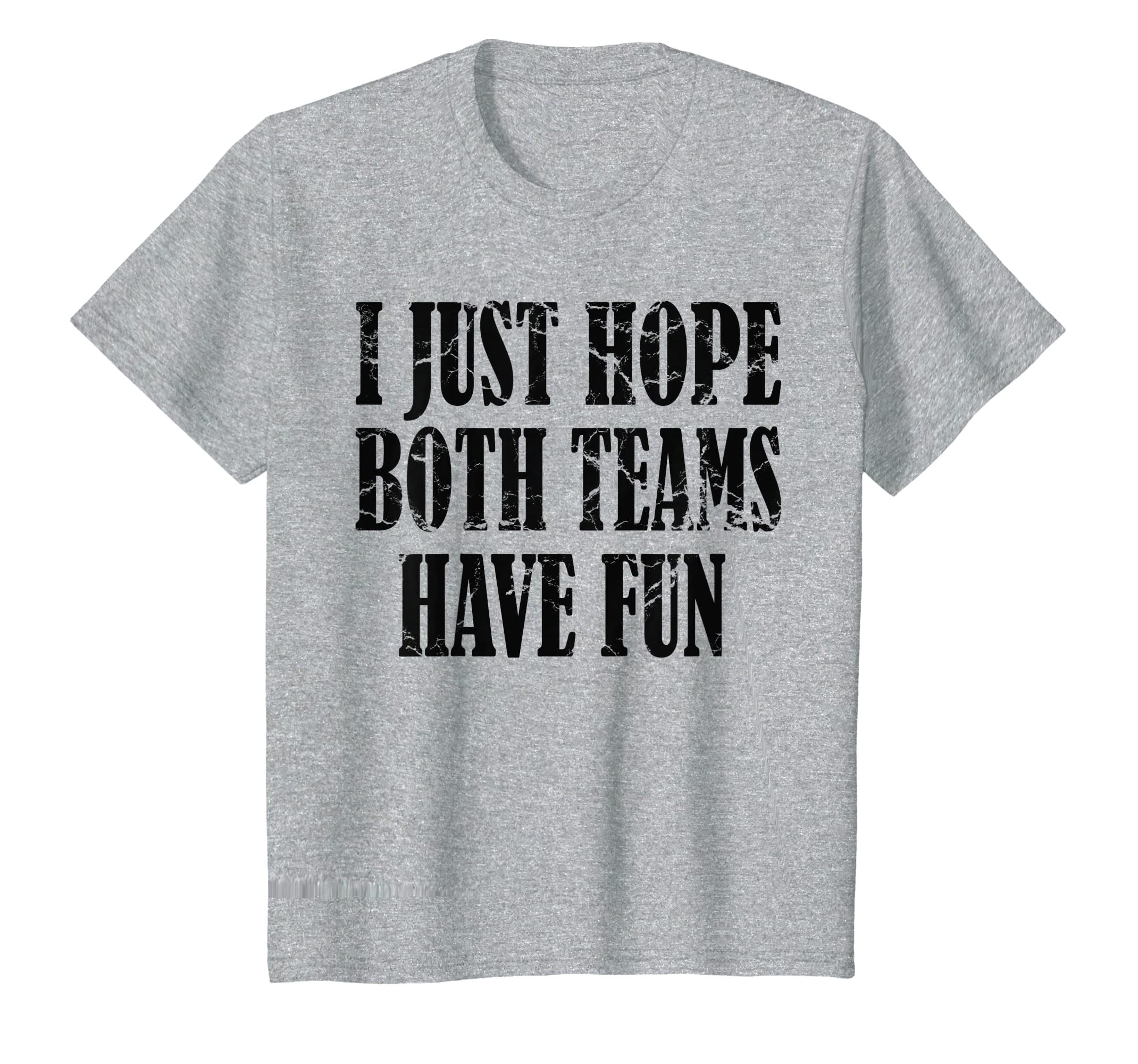 45c66d2160 Amazon.com: I Just Hope Both Teams Have Fun T Shirts for Men,Women, Kids:  Clothing