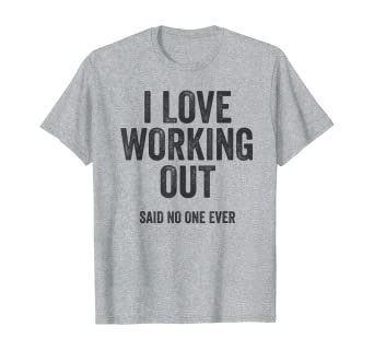 Amazon Com I Love Working Out Said No One Ever Funny Exercise Workout T Shirt Clothing