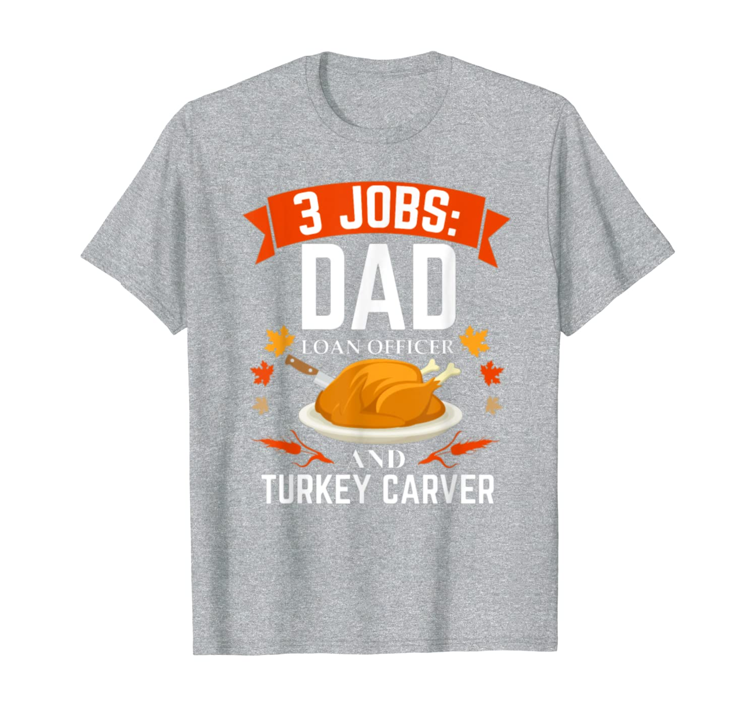 3 jobs Loan Officer turkey carvers Thanksgiving T Shirt T-Shirt