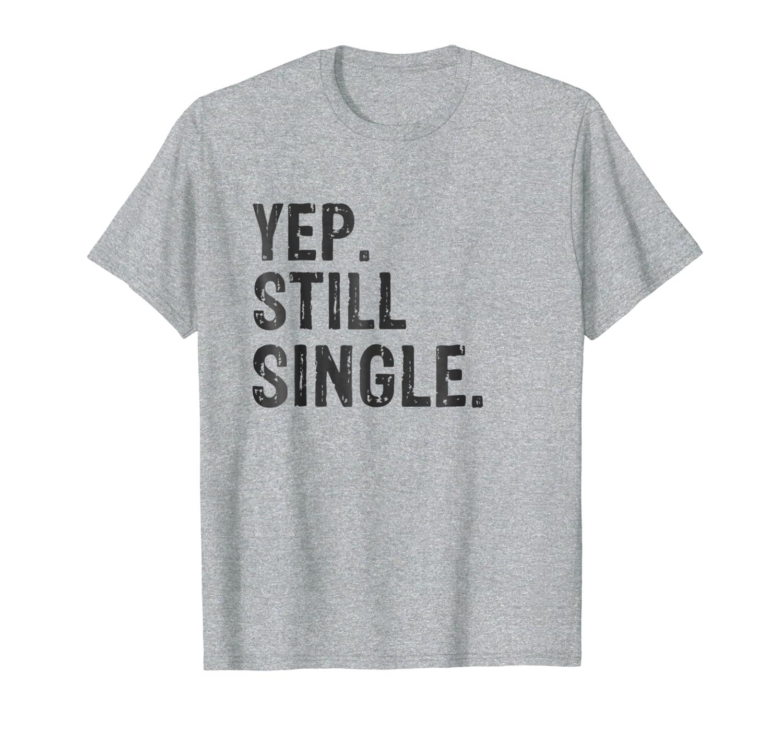 Yep Still Single Mens Womens Holiday Gift T-Shirt-TH