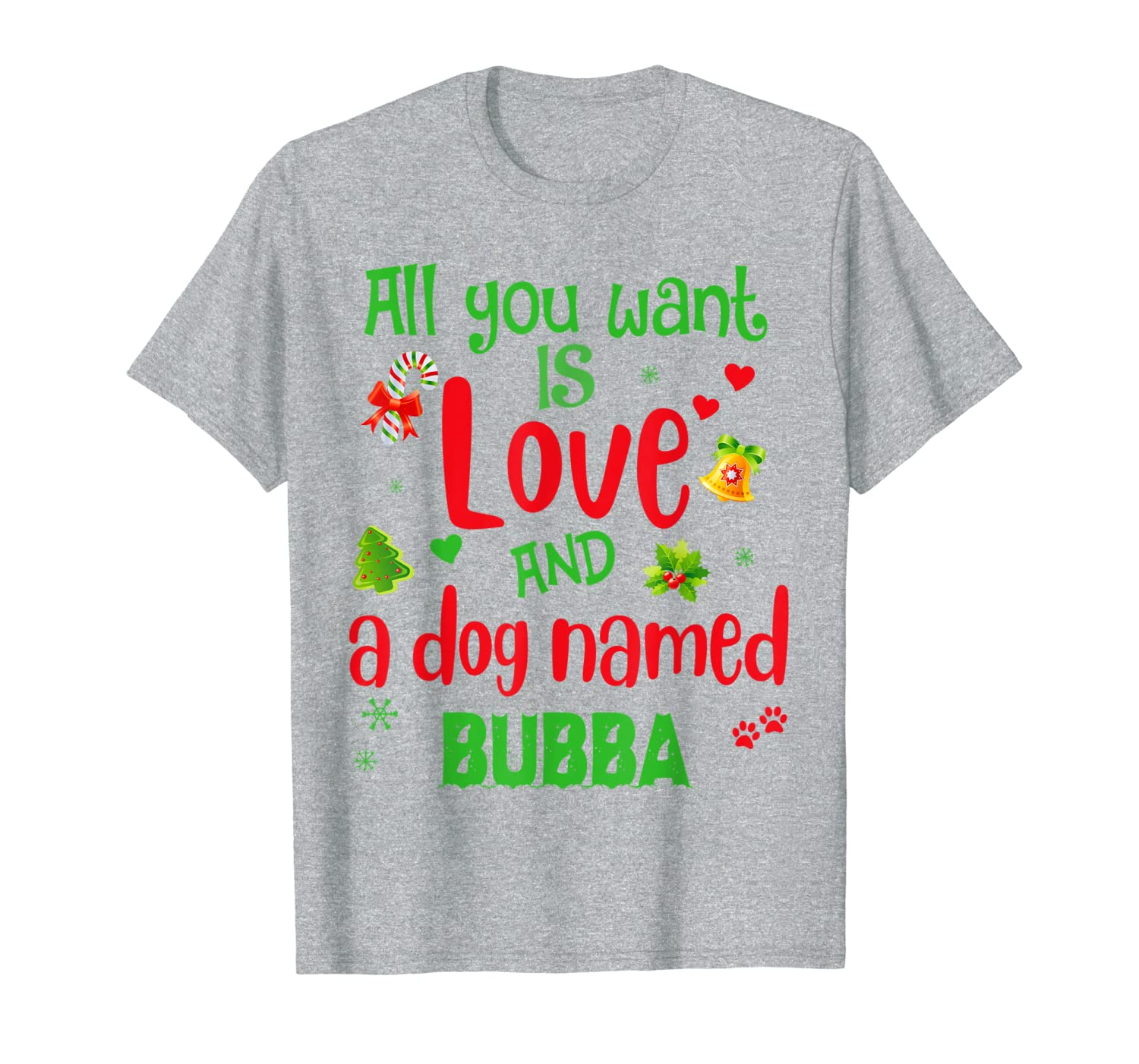 All you need is love and a dog named Bubba christmas T-Shirt