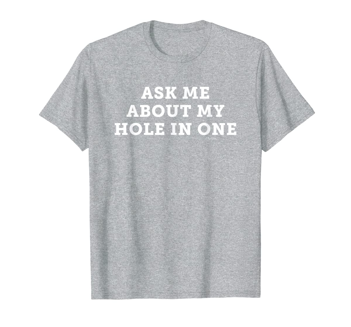 Ask Me About My Hole In One Golfing Golf Funny T Shirt-Men's T-Shirt-Sport Grey