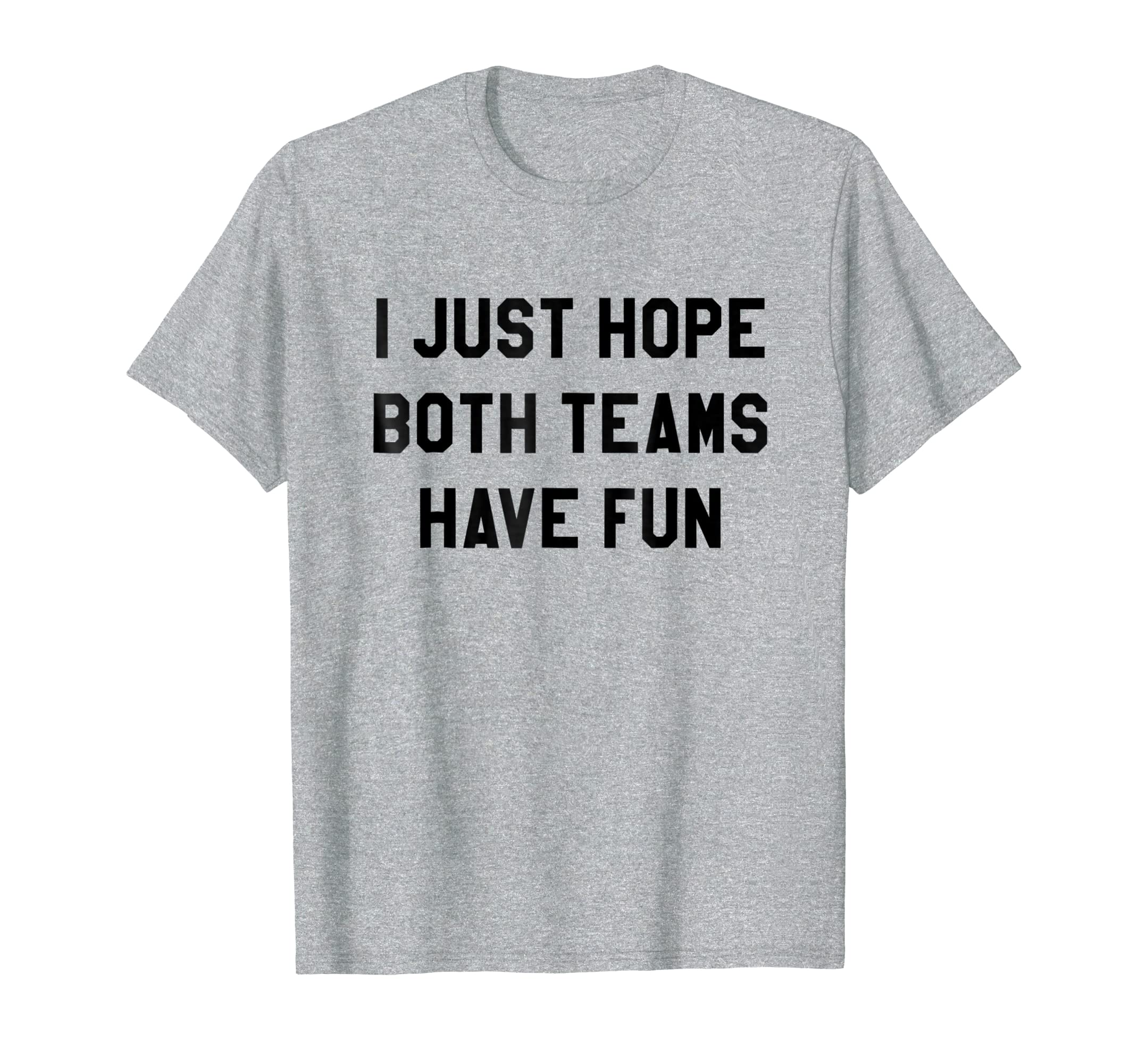 89f8895a3a I Just Hope Both Teams Have Fun T Shirts for Men,Women,Kids