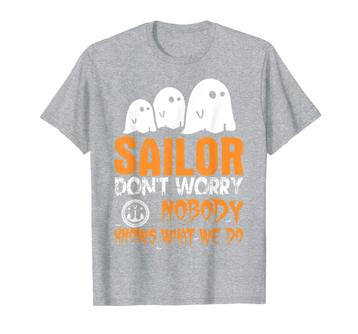 Sailor Nobody Knows What We Do Halloween T-Shirt-Men's T-Shirt-Sport Grey