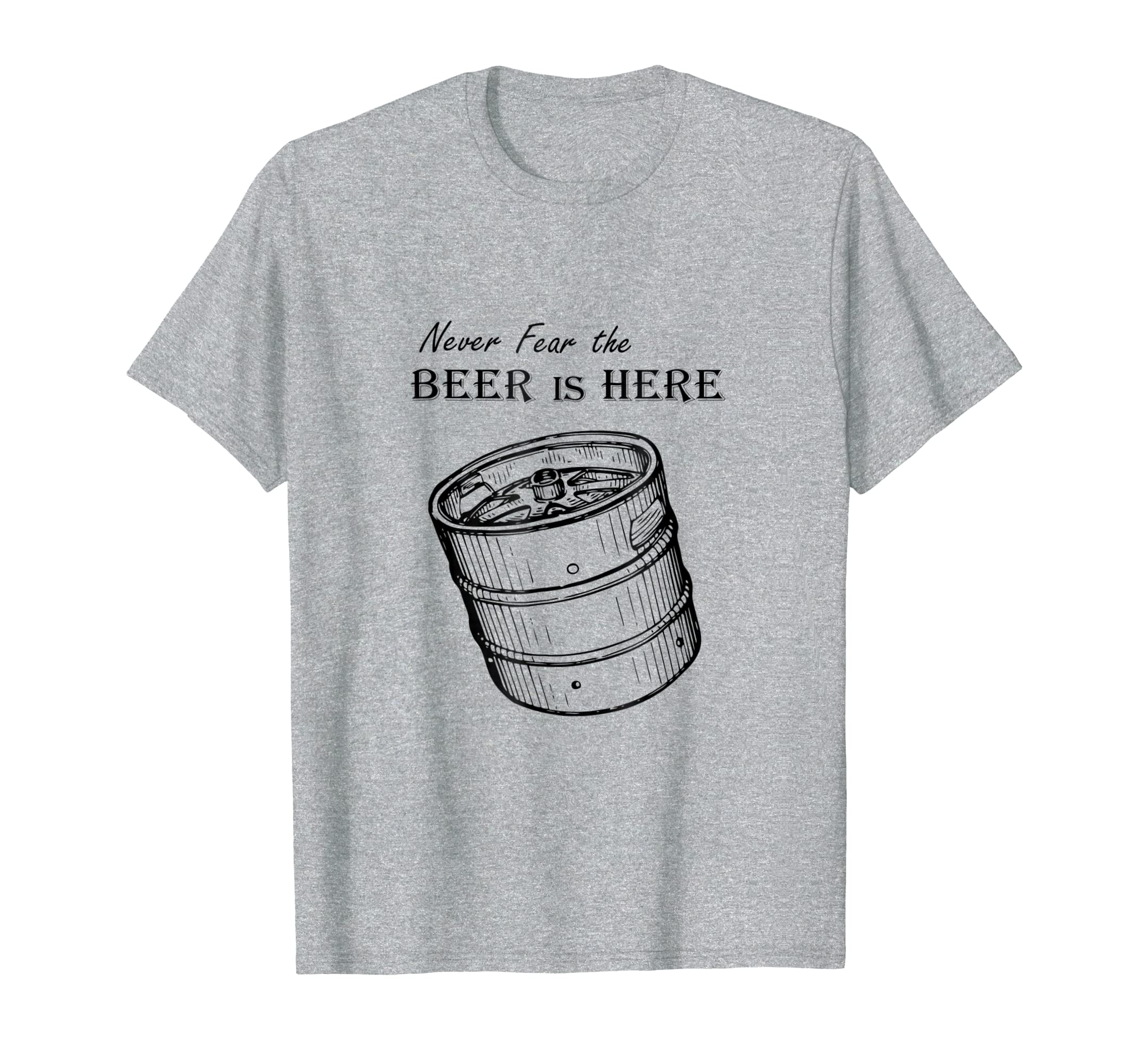 Amazon.com: Never Fear BEER is HERE - Novelty shirt funny Keg Dad Belly:  Clothing