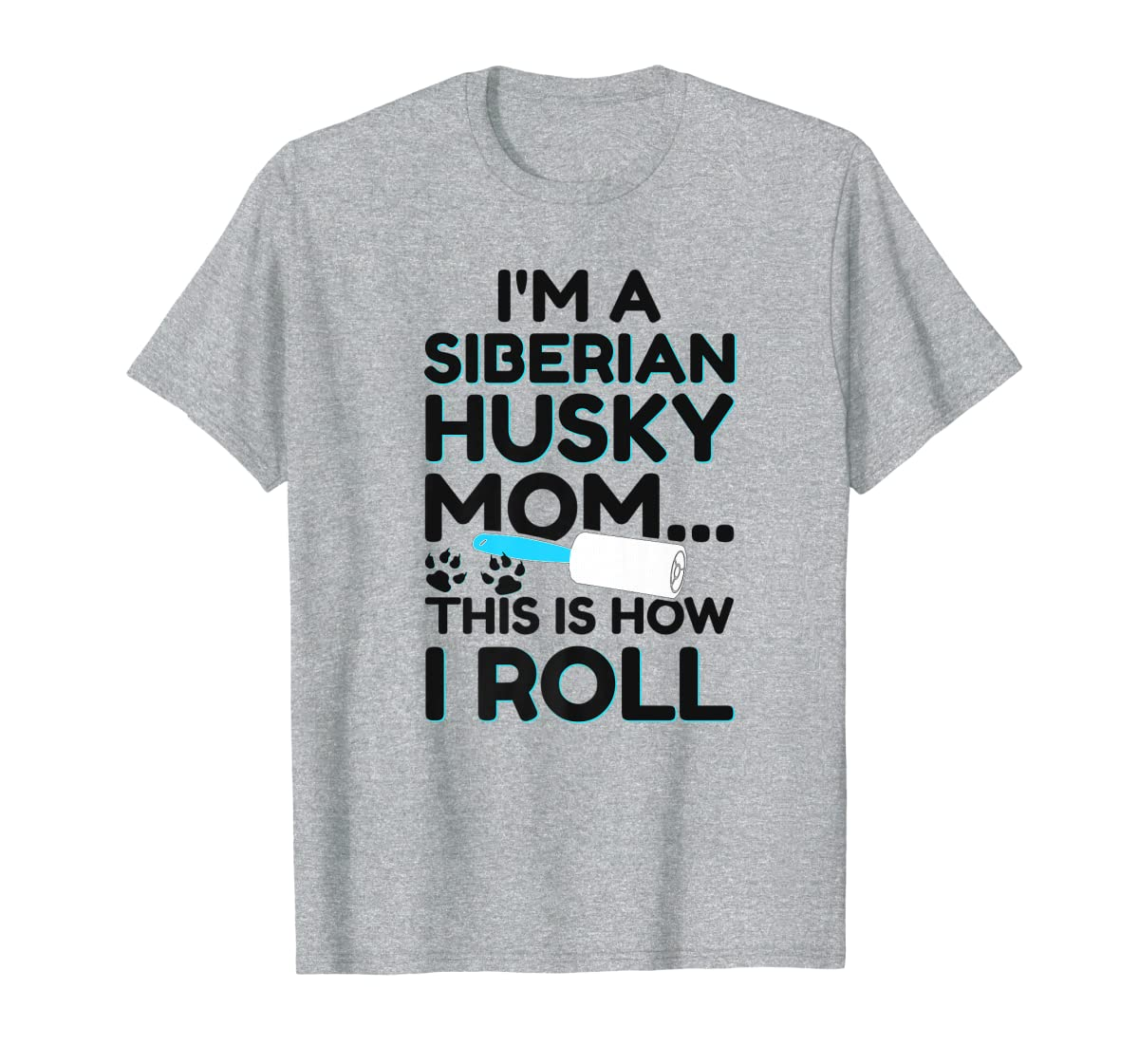 I'm A Siberian Husky Mom This Is How I Roll Dog Lover Shirt-Men's T-Shirt-Sport Grey