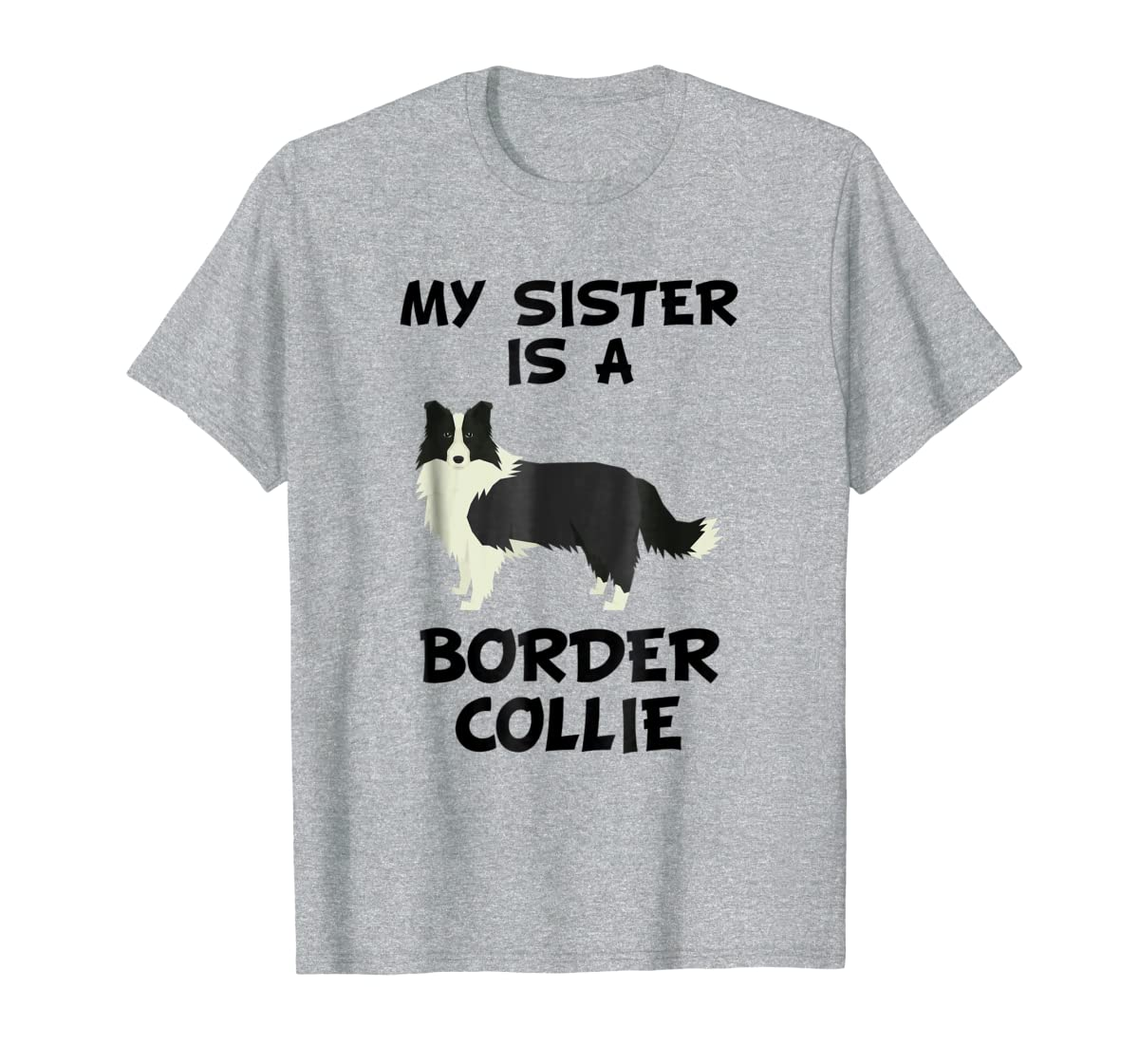 My Sister Is A Border Collie Dog Owner T-Shirt-Men's T-Shirt-Sport Grey