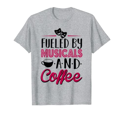 Fueled by Musicals and Coffee Funny Theater T-Shirt