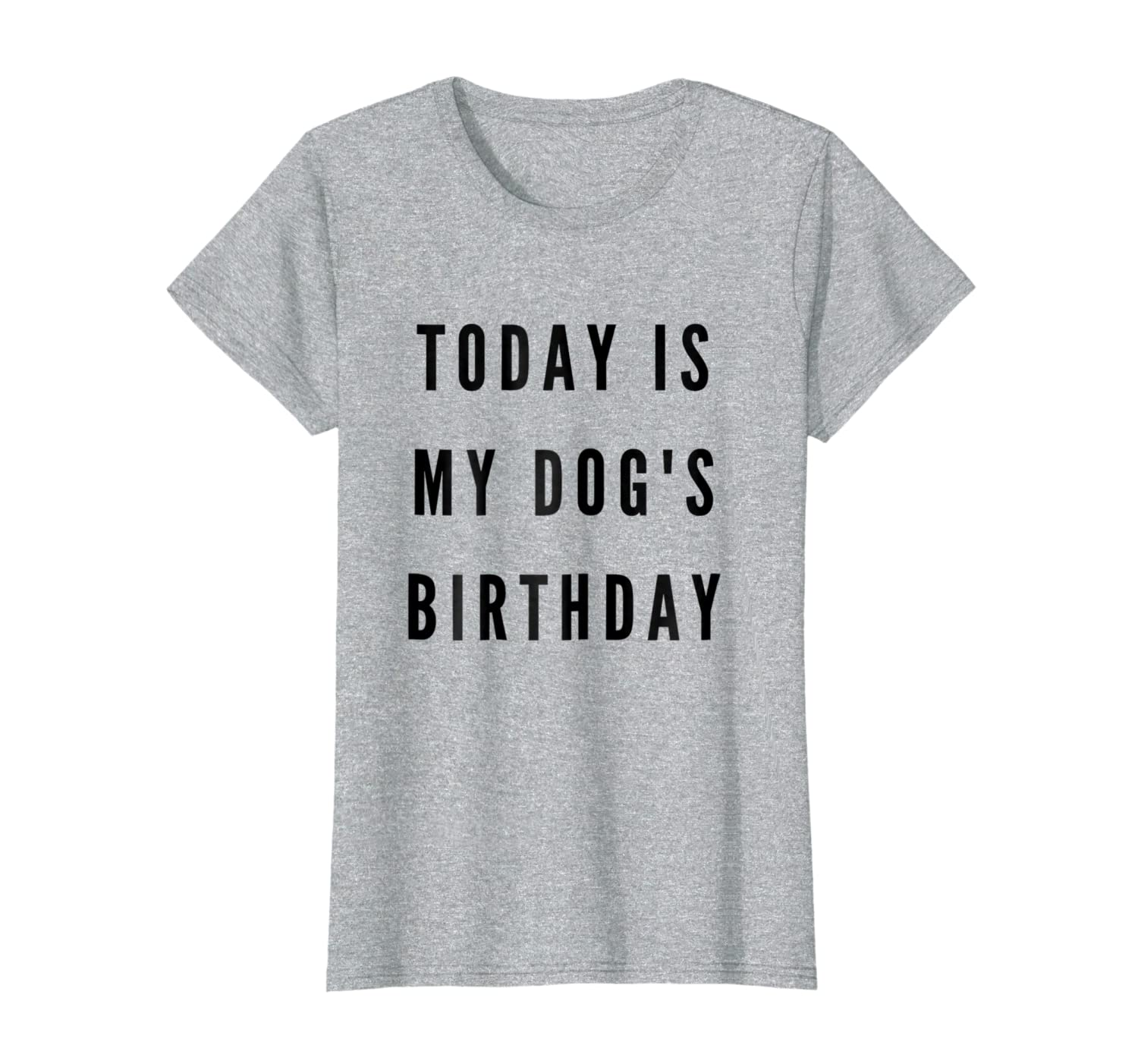 9c1ca0c15ea8 Today Is My Dog's Birthday Funny Dog Owner T-Shirt at Amazon Men's Clothing  store: