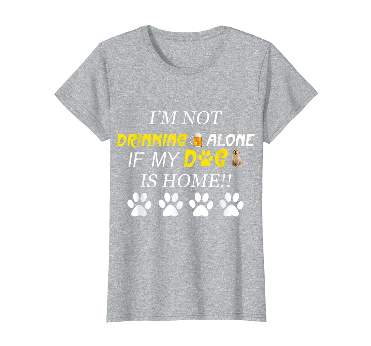 I'm Not Drinking Alone If My Dog Is Home Shirt Family Lover-Women's T-Shirt-Sport Grey