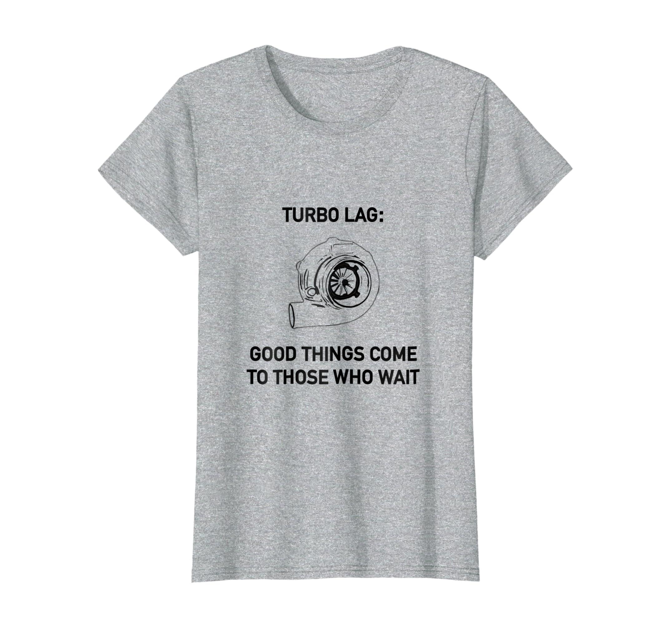 Amazon.com: Turbo Lag: Good Things Come To Those Who Wait T-Shirt: Clothing