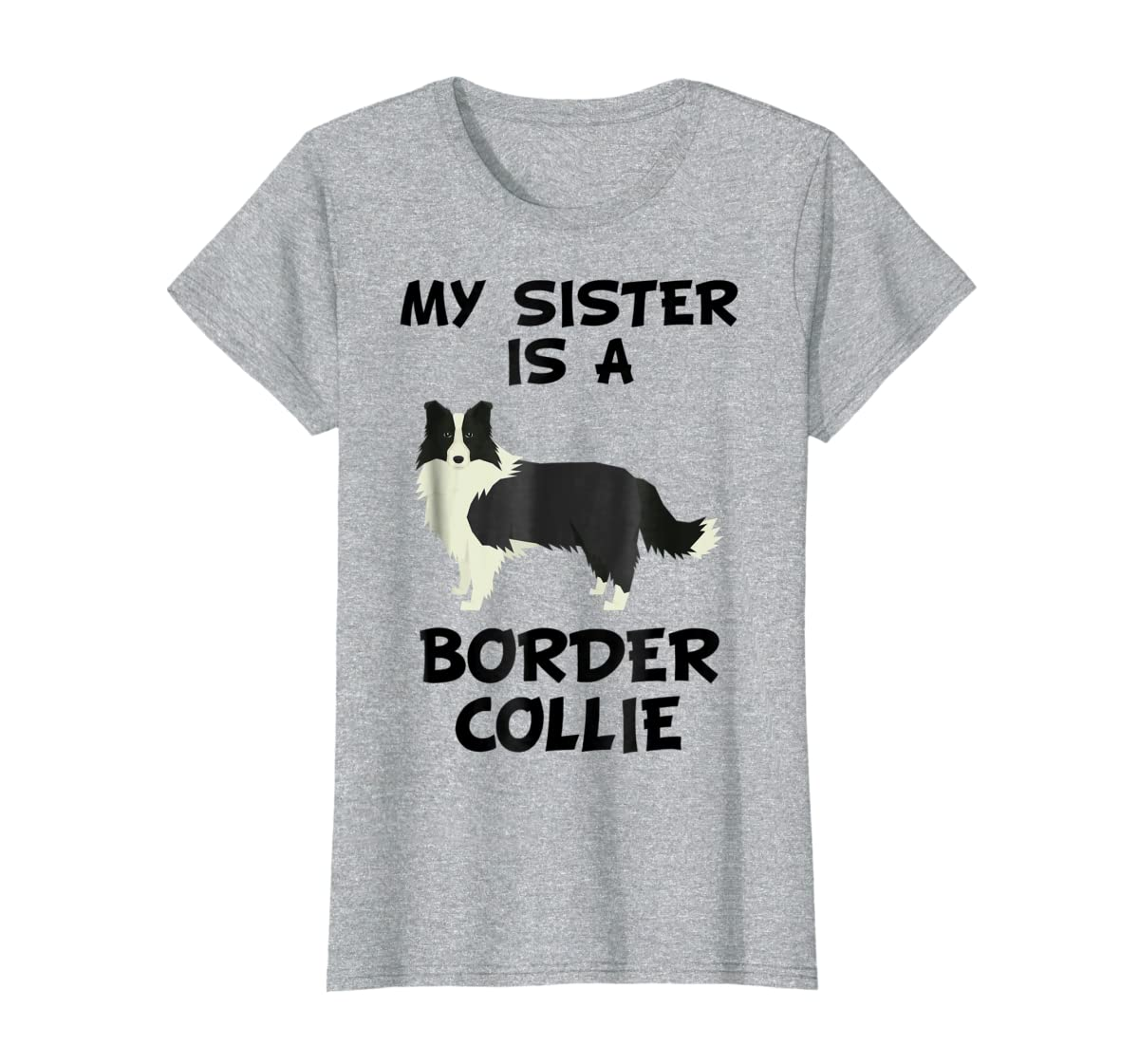 My Sister Is A Border Collie Dog Owner T-Shirt-Women's T-Shirt-Sport Grey