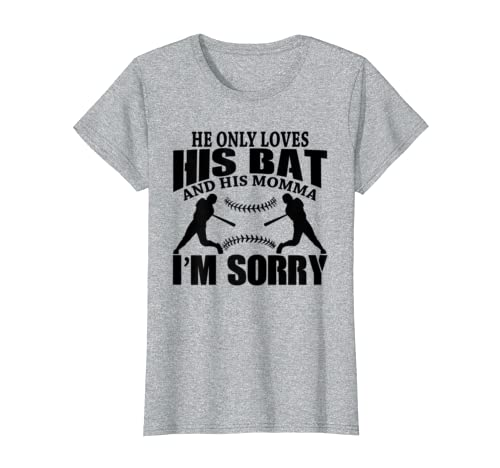 08599eec4 Amazon.com: He Only Loves His Bat And His Momma I'm Sorry T-Shirt: Clothing