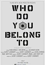 Who Do You Belong To?