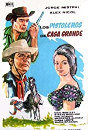 Gunfighters of Casa Grande (1964) Poster - Movie Forum, Cast, Reviews