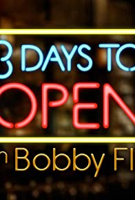 Primary photo for 3 Days to Open with Bobby Flay