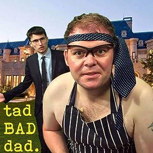 Tad Bad Dad