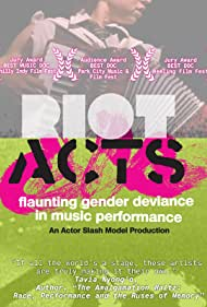 Riot Acts: Flaunting Gender Deviance in Music Performance (2010)