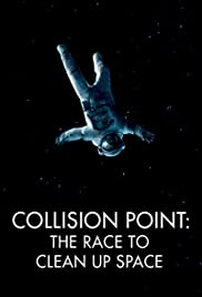 Collision Point: The Race to Clean Up Space Poster