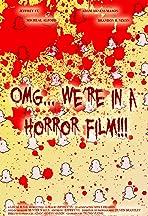 OMG... We're in a Horror Film!!!