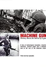 Machine Gun: History Down the Barrel of a Gun