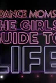 Primary photo for Dance Moms: The Girls' Guide to Life