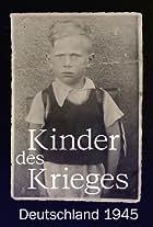 Kinder des Krieges - Deutschland 1945