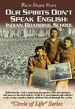 Our Spirits Don't Speak English: Indian Boarding School