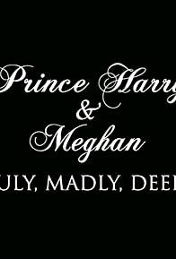 Primary photo for Prince Harry and Meghan: Truly, Madly, Deeply