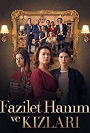 Fazilet Hanim Ve Kizlari Tv Series 20172018 Imdb