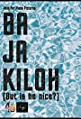 Ba Ja Kiloh (But Is He Nice?)