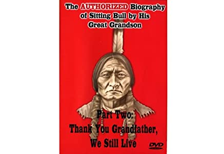 Best site in downloading movies The Authorized Biography of Sitting Bull by His Great Grandson Part Two: Thank You Grandfather, We Still Live by [iPad]