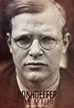 Bonhoeffer: Holy Traitor