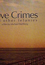 Love Crimes and Other Felonies