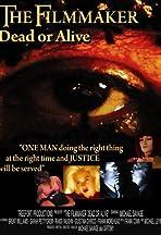 The Filmmaker Dead or Alive