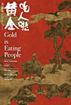 Gold Is Eating People