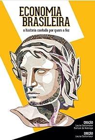 Primary photo for Economia Brasileira: A História Contada por Quem a Fez
