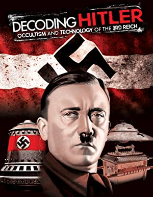 Decoding Hitler: Occultism and Technology of the 3rd Reich