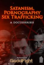 Satanism, Pornography & Sex Trafficking